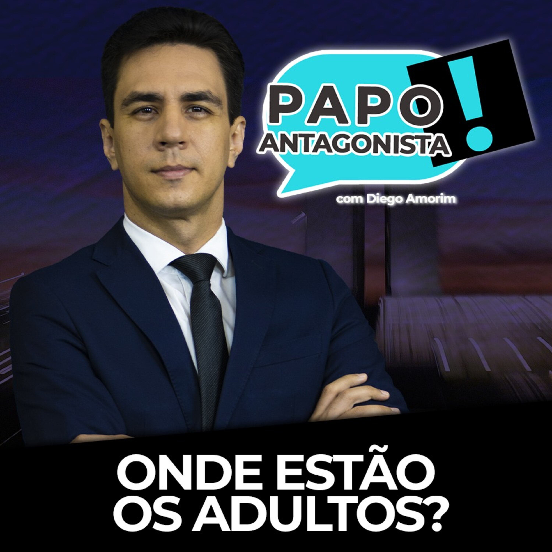 Onde estão os adultos? - Papo Antagonista com Diego Amorim