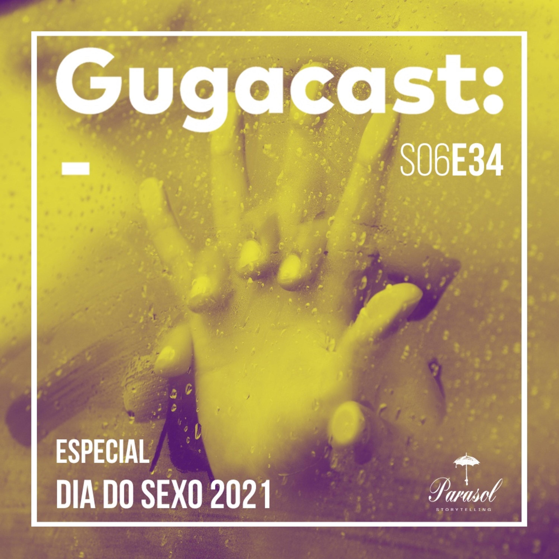 Especial Dia do Sexo 2021 - Gugacast - S06E34