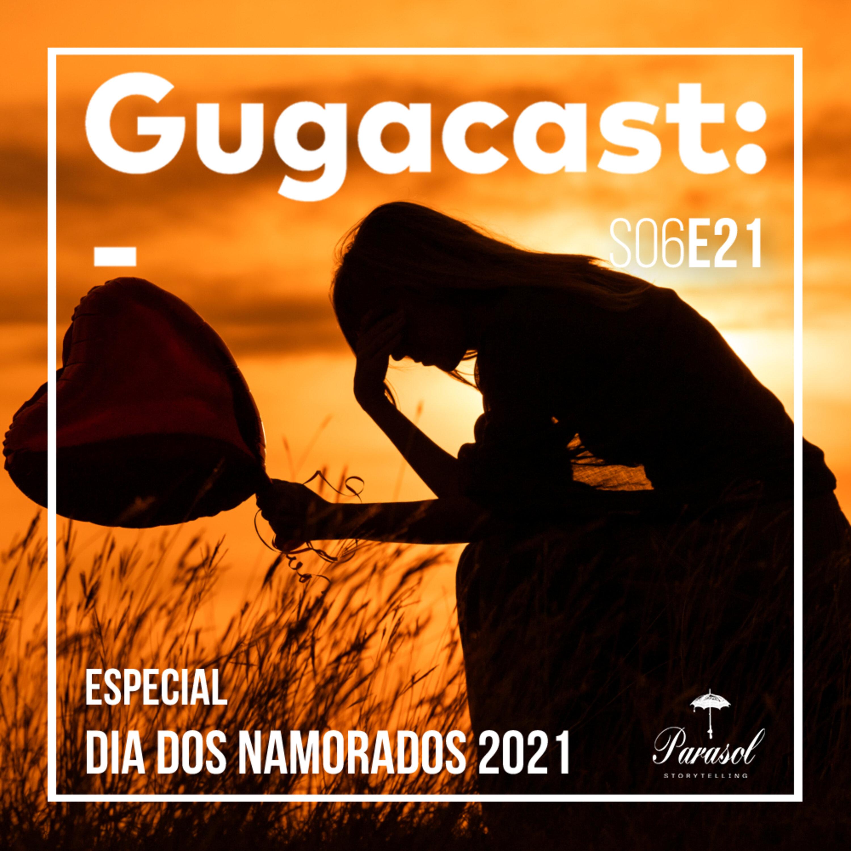 Especial Dia dos Namorados 2021 - Gugacast - S06E21