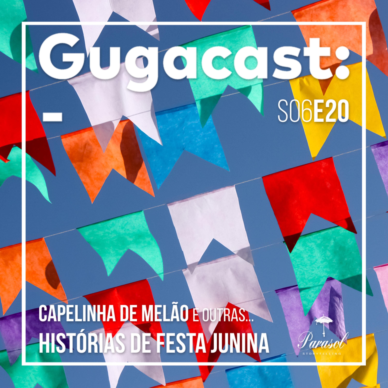 Capelinha de Melão e outras HISTÓRIAS DE FESTA JUNINA – Gugacast – S06E20