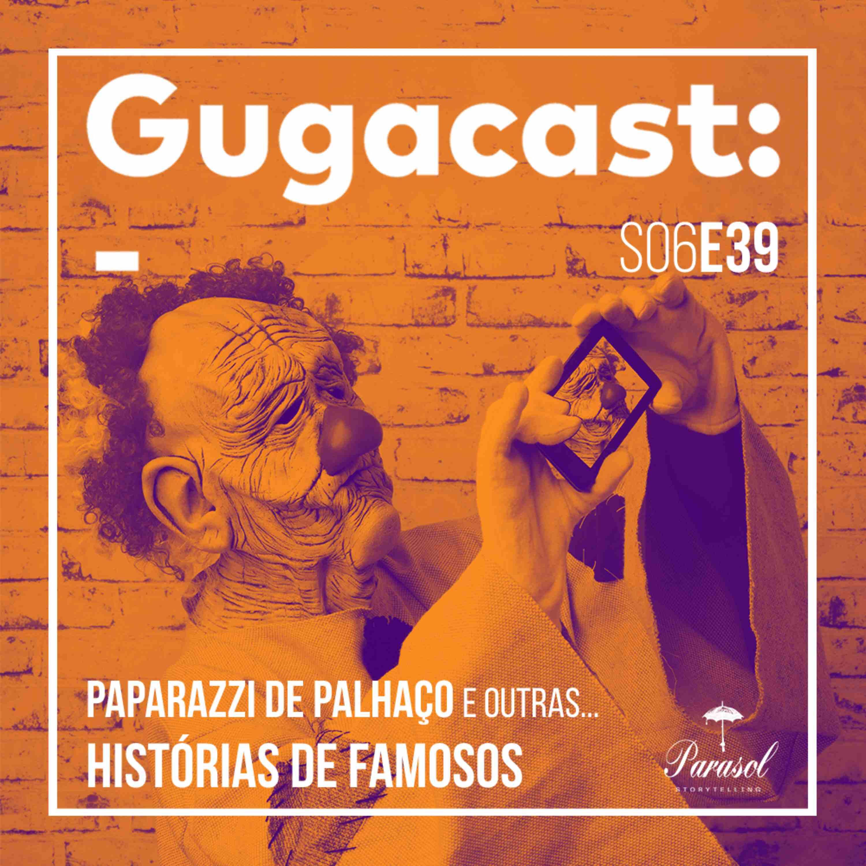 Paparazzi de Palhaço e outras HISTÓRIAS DE FAMOSOS - Gugacast - S06E39