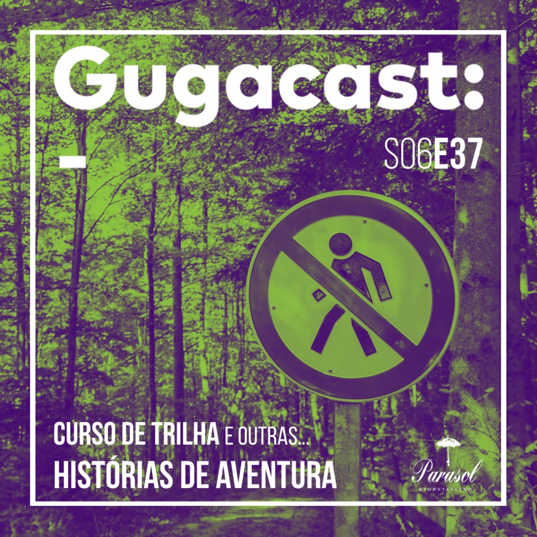 Curso de TRILHA e outras HISTÓRIAS DE AVENTURA - Gugacast - S06E37