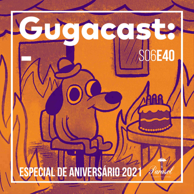 Especial de Aniversário 2021 - Gugacast - S06E40