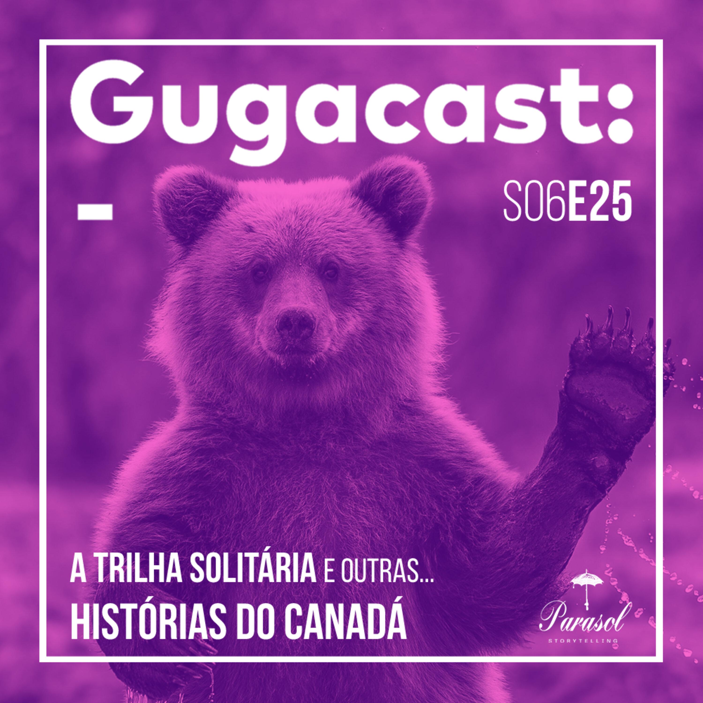 A Trilha Solitária e outras HISTÓRIAS DO CANADÁ - Gugacast - S06E25