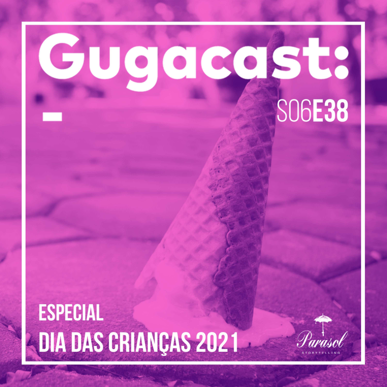Especial Dia das Crianças 2021 - Gugacast - S06E38