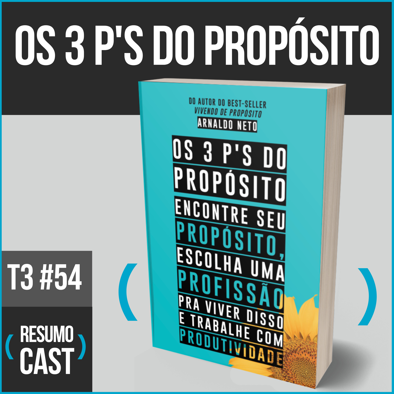 T3#054 Os 3 P'S do propósito   Arnaldo Neto