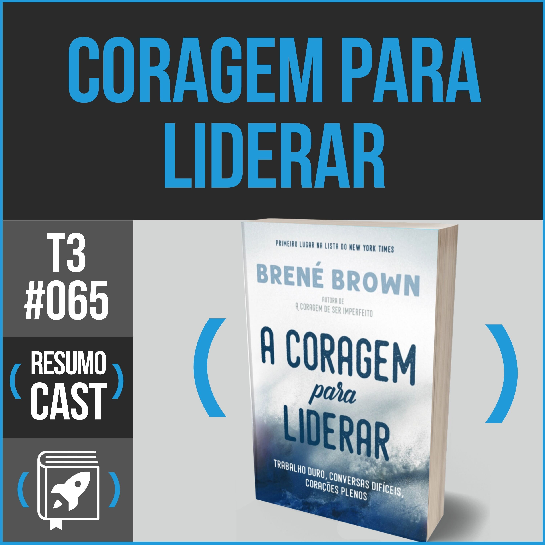 T3#065 A coragem para liderar | Brené Brown