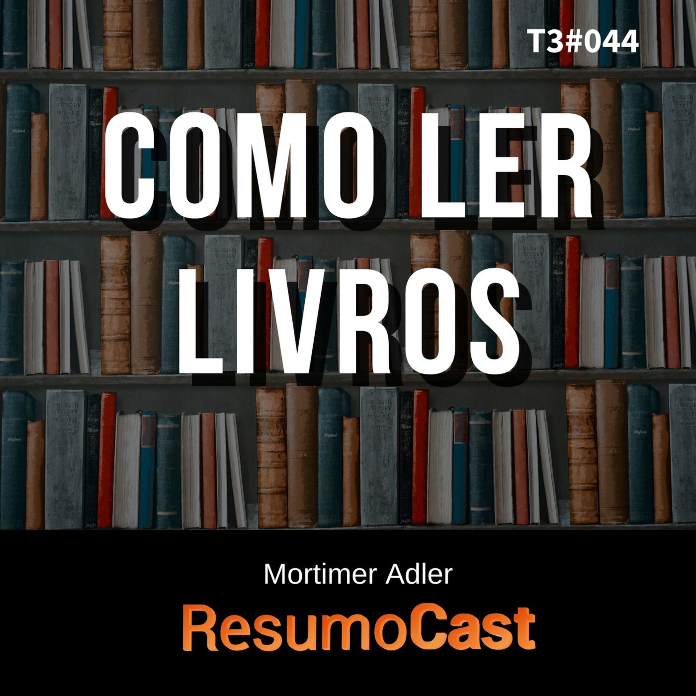 T3#044 Como ler livros   Mortimer Adler