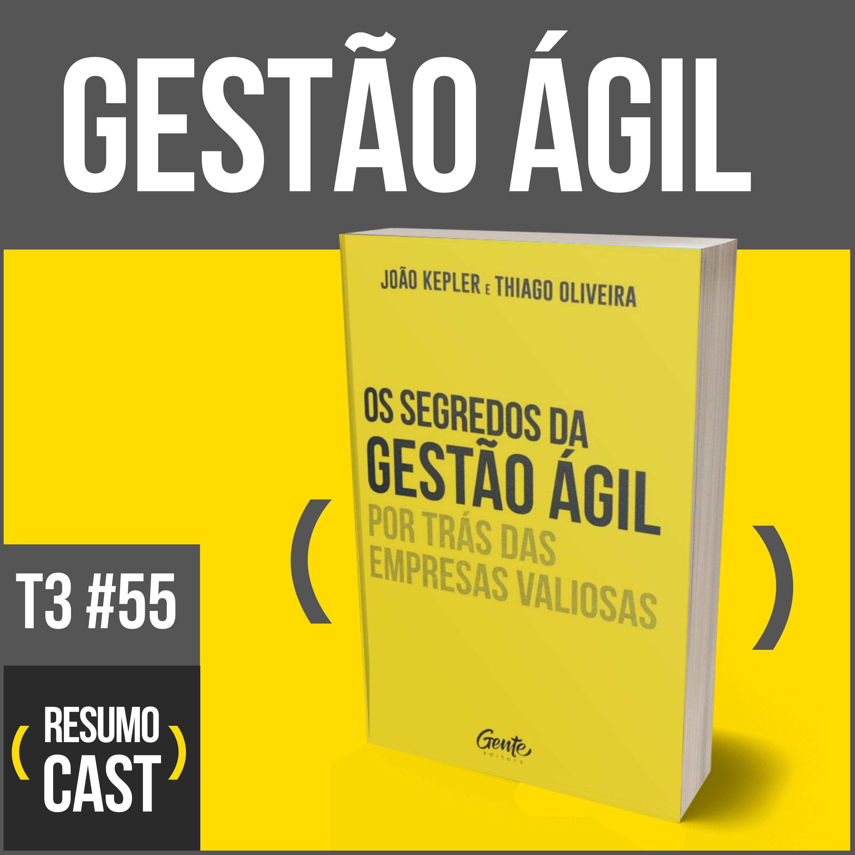 T3#055 Os segredos da gestão ágil   João Kepler