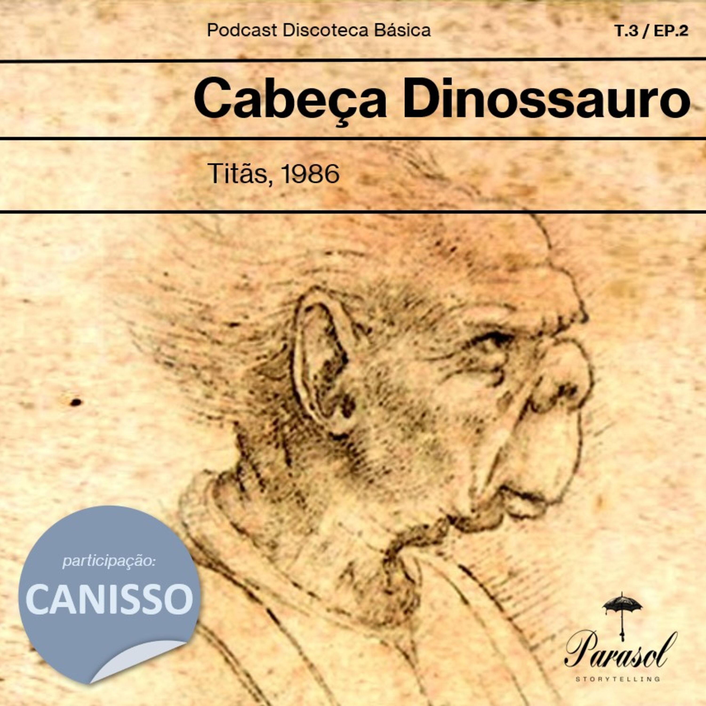 T03E02: Cabeça Dinossauro - Titãs (1986)