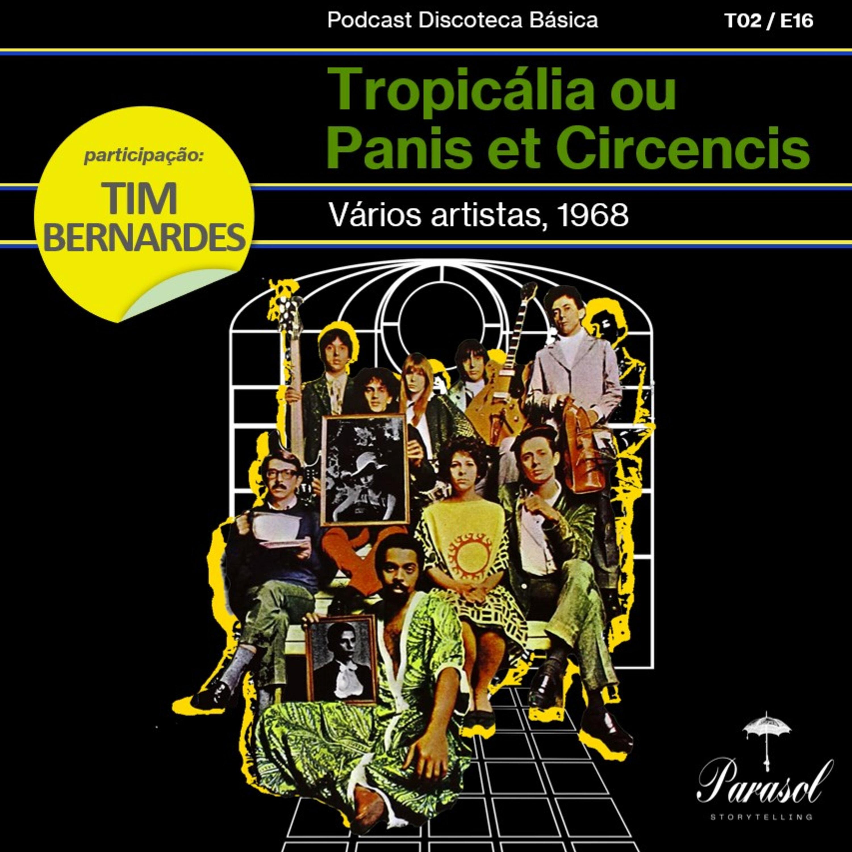 T02E16: Tropicália ou Panis et Circencis (1968)