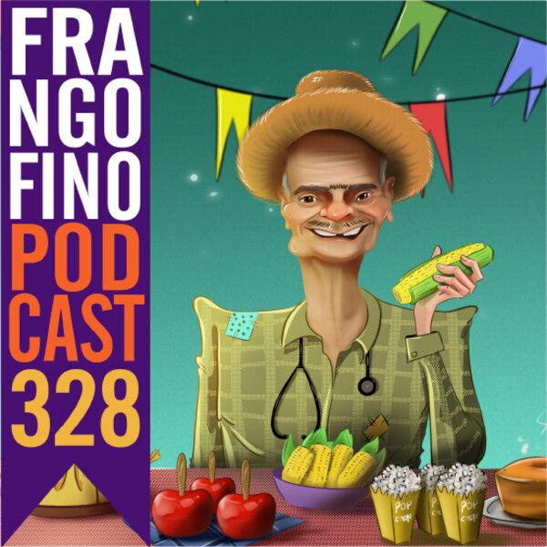 FRANGO FINO 328 | SAUDADI DUMA FESTA JUNINA, NÉ MINHA FIA?!