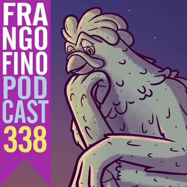 FRANGO FINO 338 | TEM TANTO ASSUNTO, MAS NINGUÉM SABE DE NADA #6!