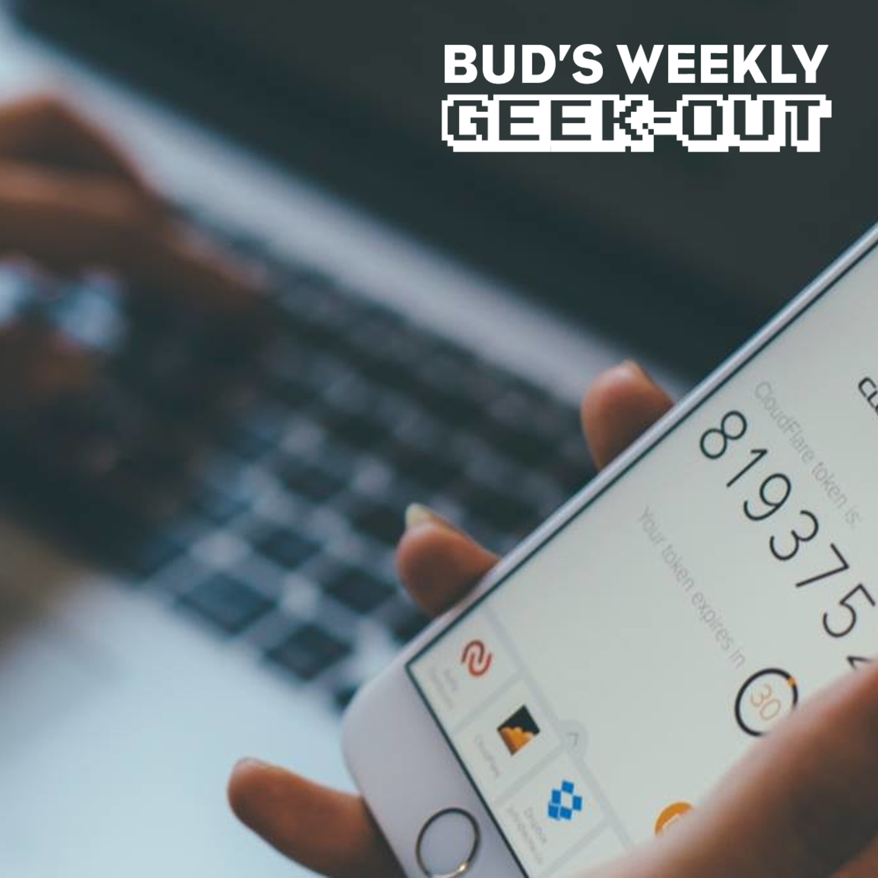 Bud's Weekly Geek-out! 20210519 - authenticator apps