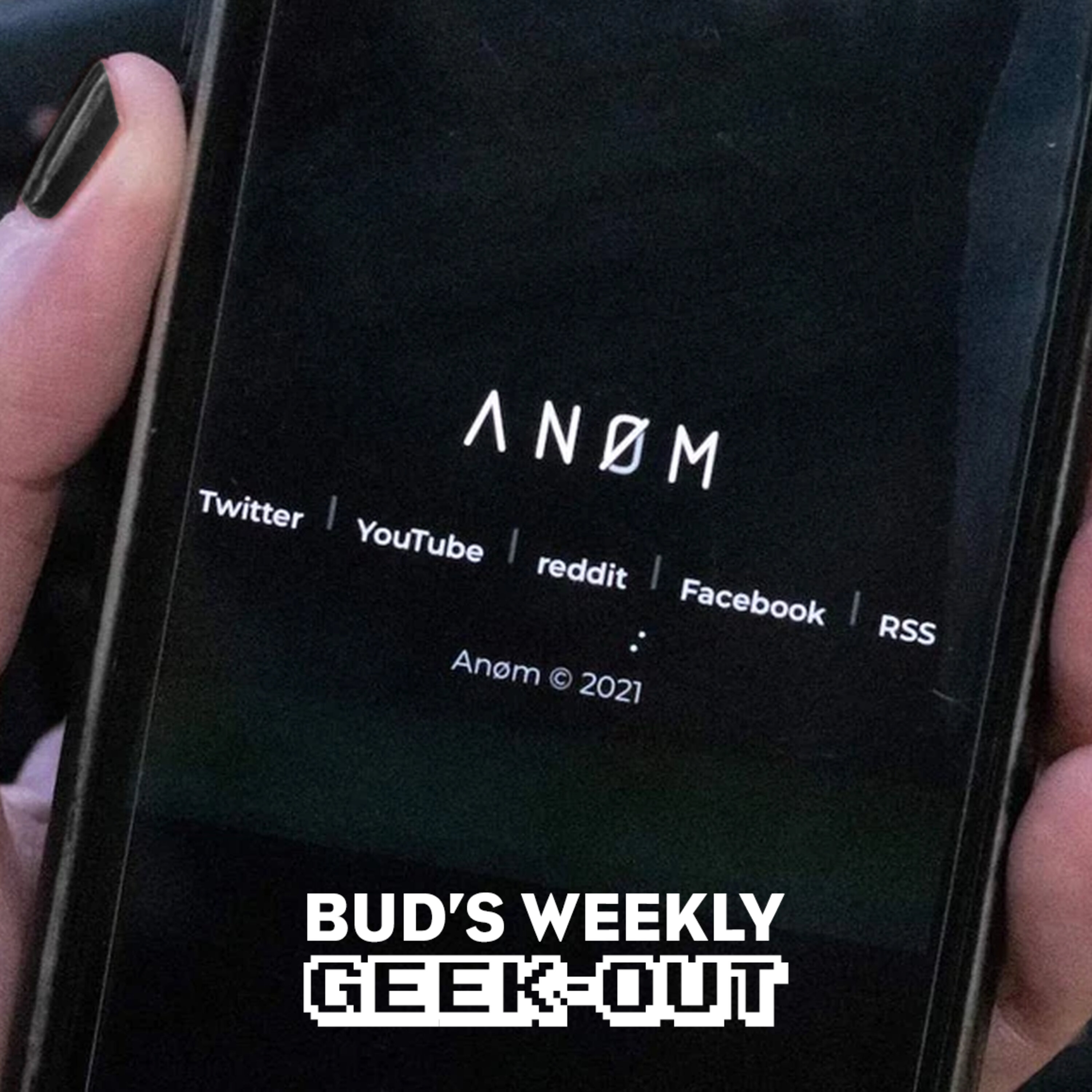 Bud's Weekly Geek-out! 20210616 - ANOM