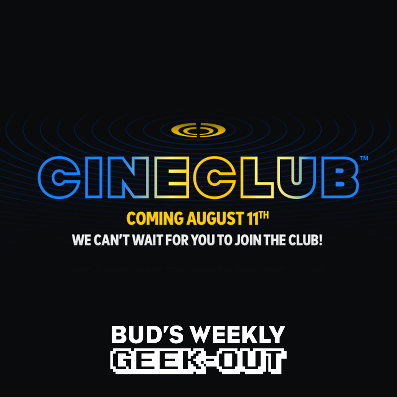 Bud's Weekly Geek-out! 20210811 - Cineclub
