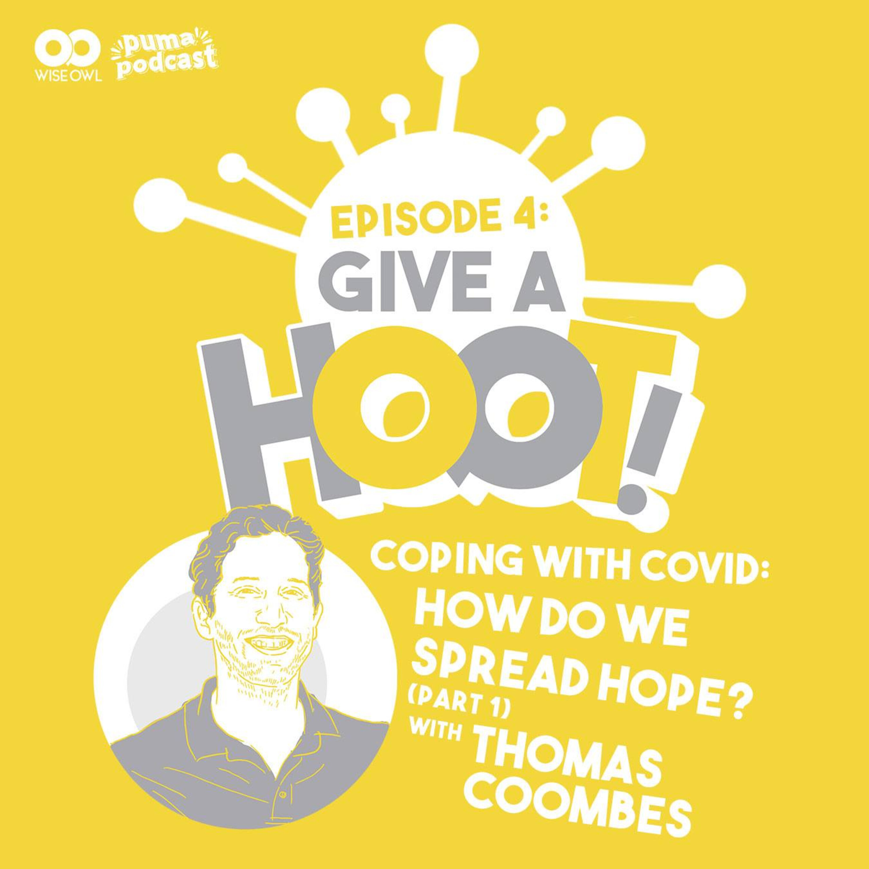 Give A Hoot Special Episode: Coping with COVID - How do we spread hope? With Thomas Coombes (Part 1)