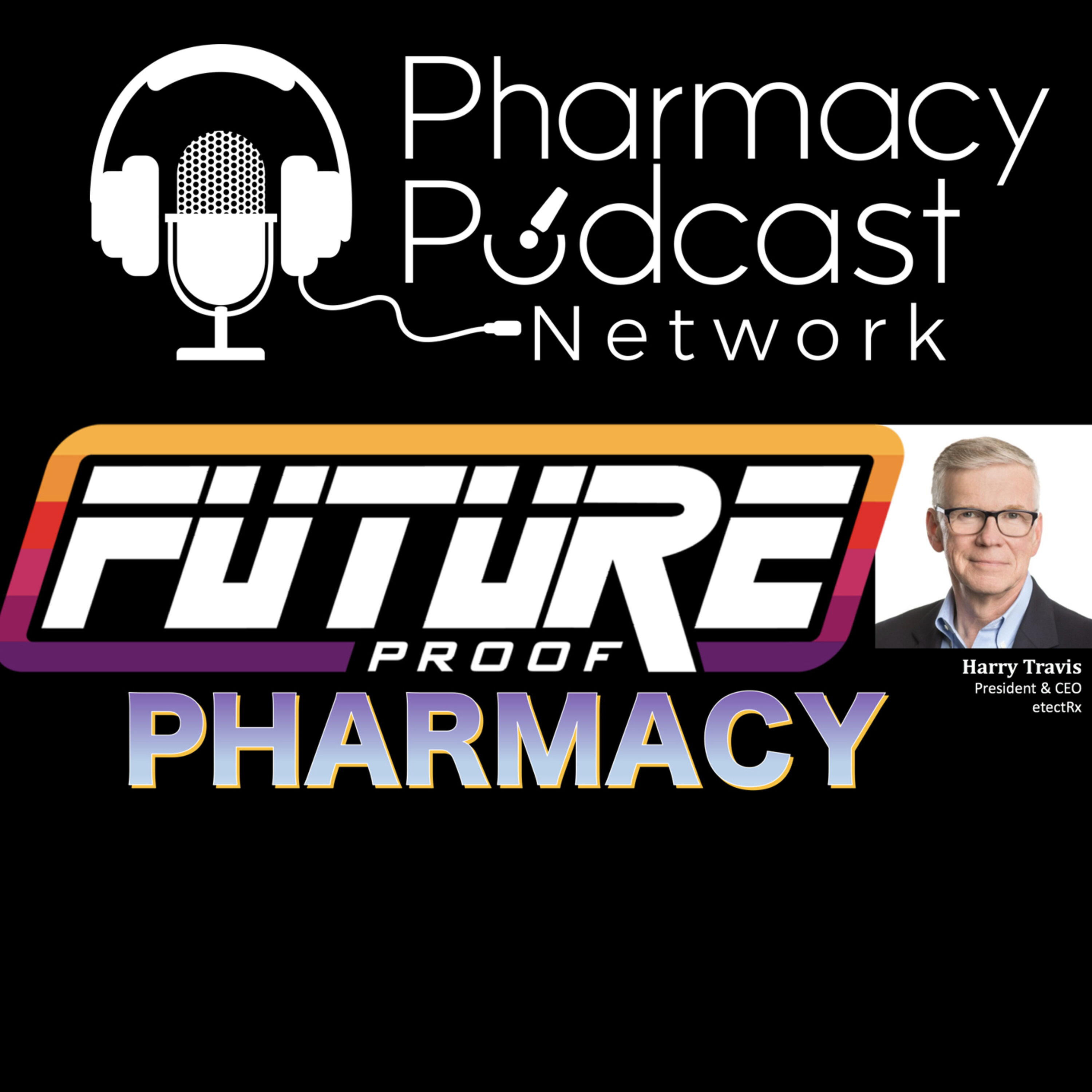 Future Proof Pharmacy with Harry Travis - PPN Episode 908