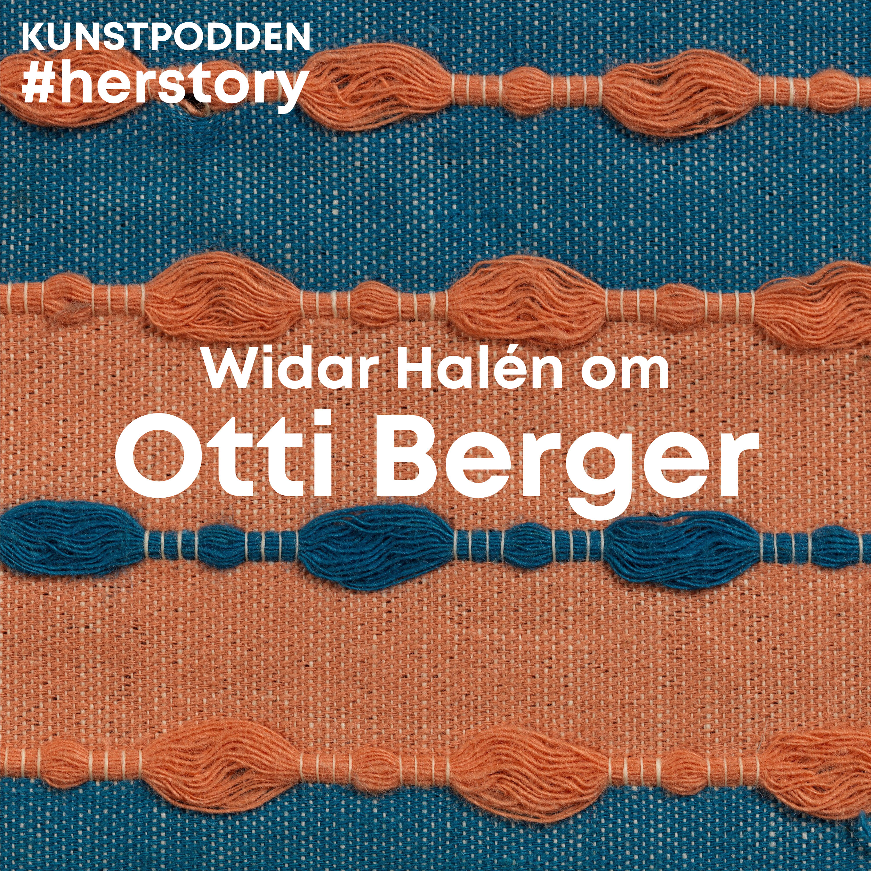 #Herstory: Widar Halén om Otti Berger