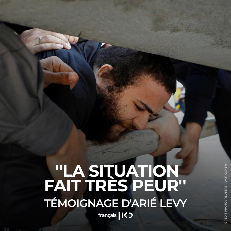 ''La situation fait très peur'' Témoignage d'Arié Levy