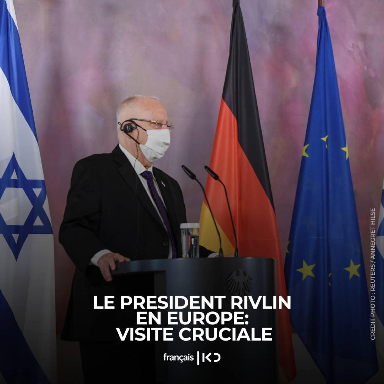 Le Président Rivlin en Europe: visite cruciale