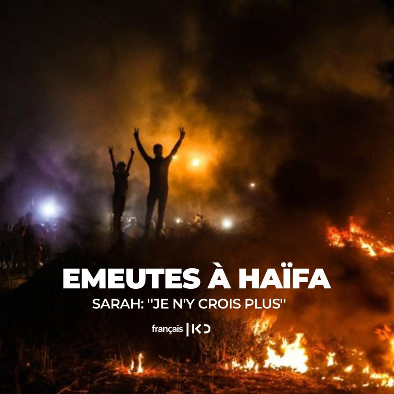 Emeutes à Haïfa: Sarah ''Je n'y crois plus''