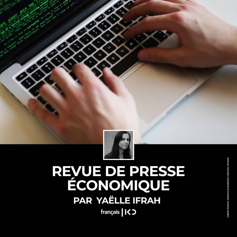 La revue de presse économique hebdomadaire de Yaelle Ifrah