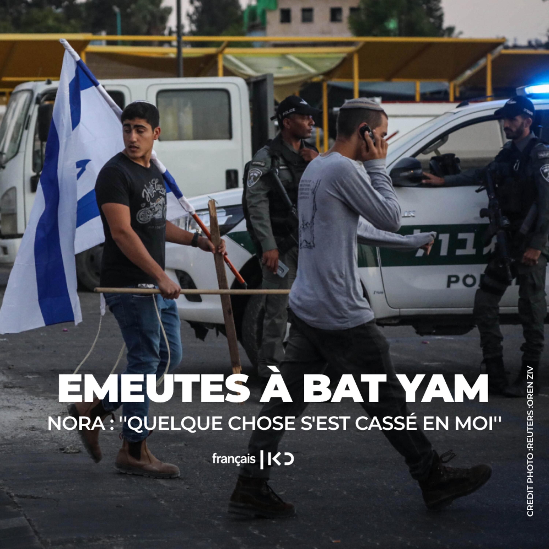 Emeutes à Bat Yam: Nora : ''Quelque chose s'est cassé en moi''