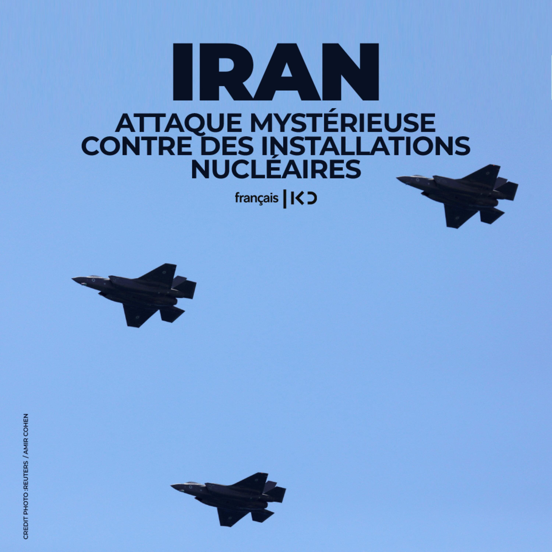 Attaque mystérieuse contre des installations nucléaires en Iran.