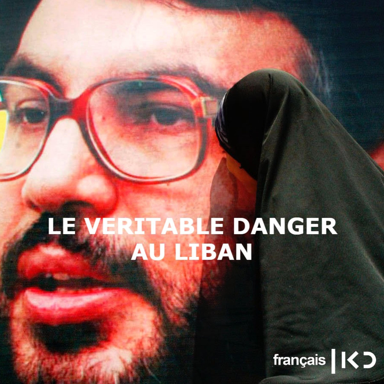 LE VERITABLE DANGER AU LIBAN