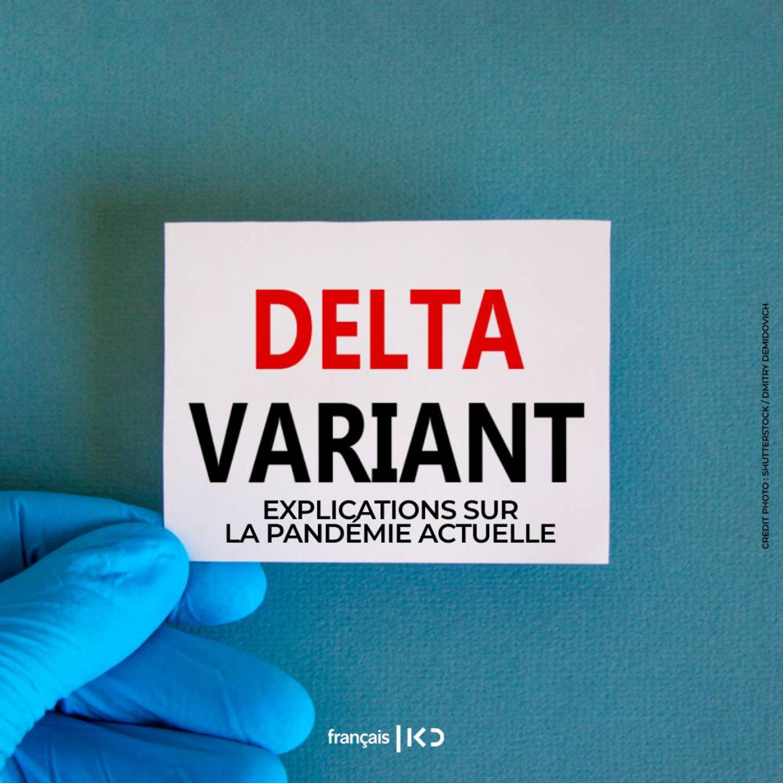 Explications sur la pandémie actuelle due au variant Delta