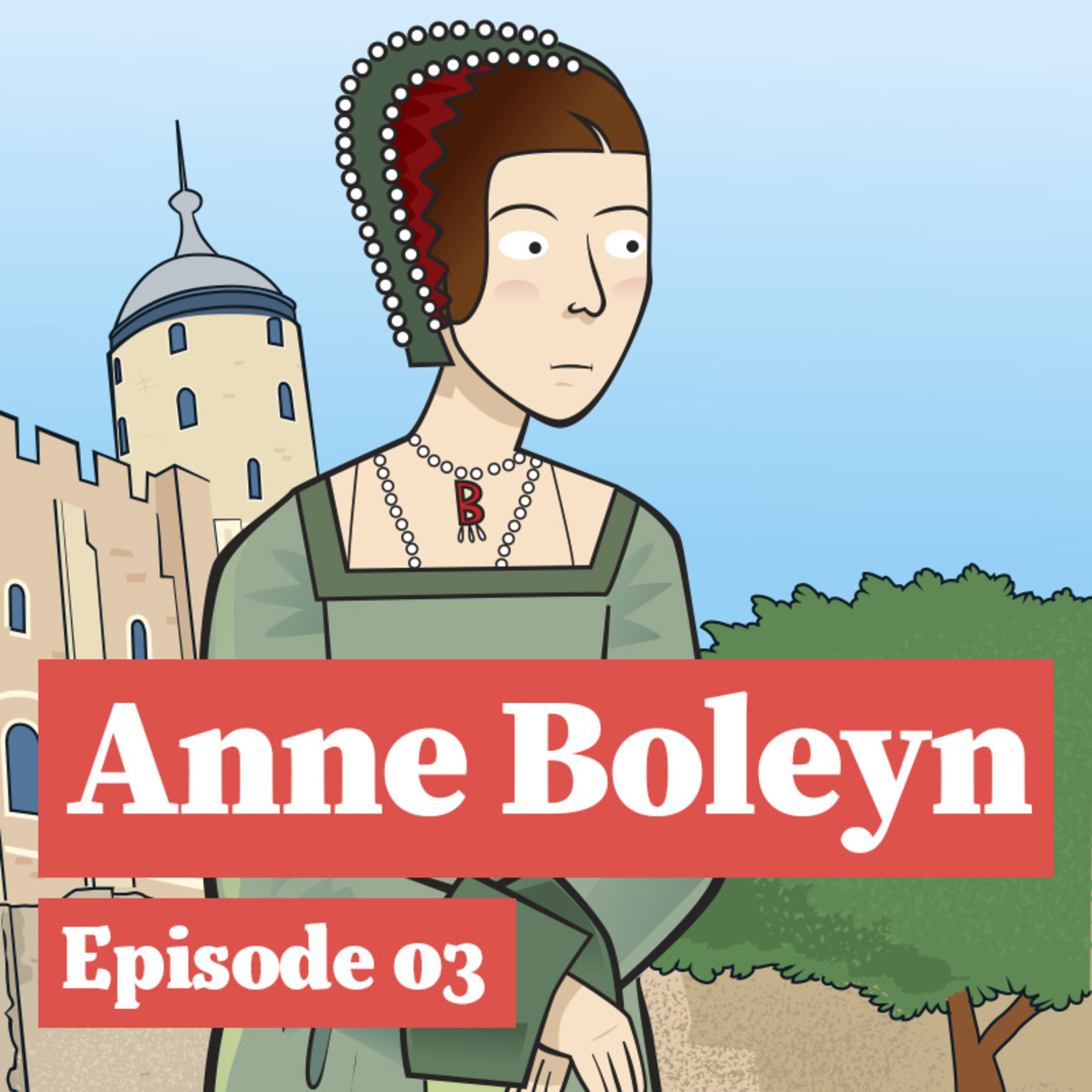 Anne Boleyn and how a Queen became a prisoner