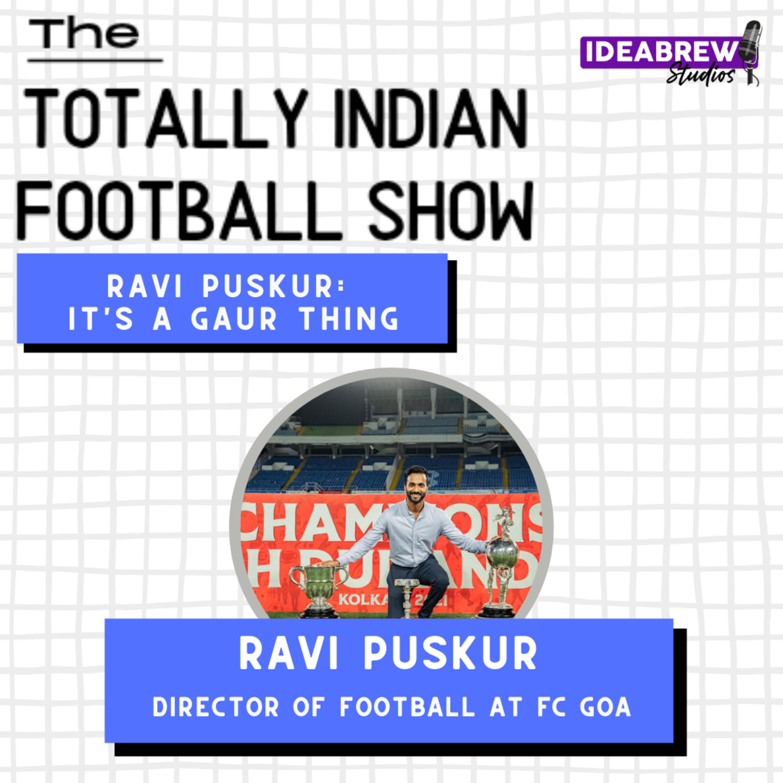 Ravi Puskur: it's a Gaur thing