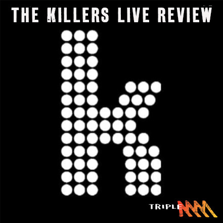 Triple M Melbourne's Digby went to The Killers concert- hear what he thought