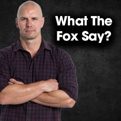 What The Fox Say? Saturday 26th May 2018