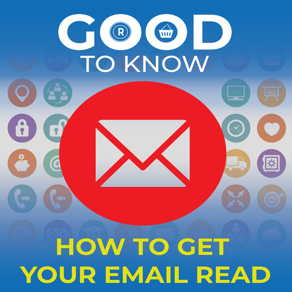 Good to Know on how to get your email read