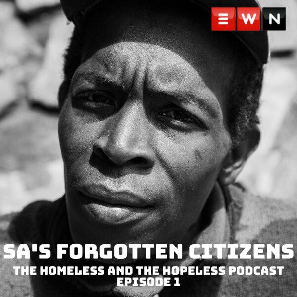 EWN: SA's Forgotten Citizens Podcast EP3