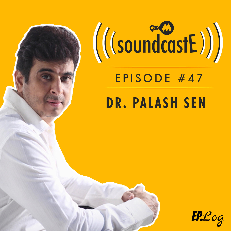 Ep.47: 9XM SoundcastE - Dr. Palash Sen