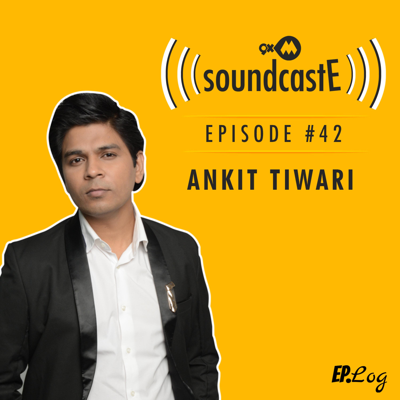 Ep.42: 9XM SoundcastE - Ankit Tiwari