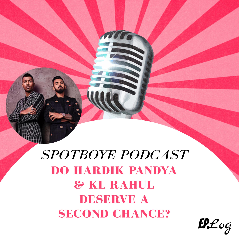 Ep. 27: Do Hardik Pandya & KL Rahul Deserve A Second Chance?
