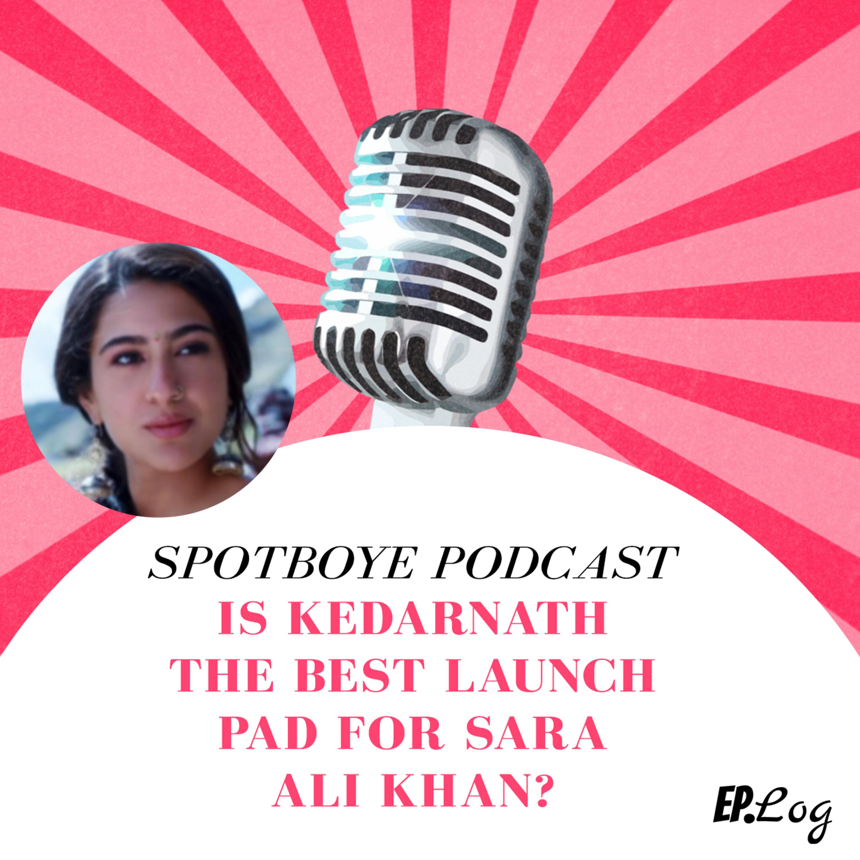 Ep. 22: Is Kedarnath The Best Launch Pad For Sara Ali Khan?