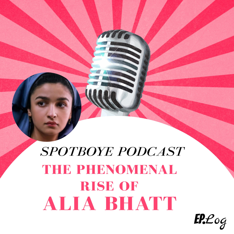 Ep. 32: The phenomenal rise of Alia Bhatt