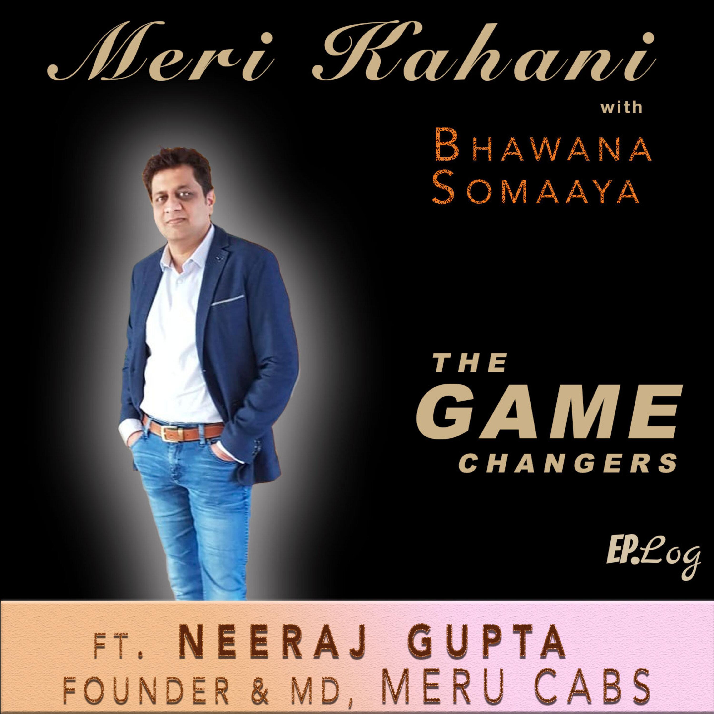 #TheGameChangers E6 Ft. Neeraj Gupta, Founder & MD - Meru Cabs