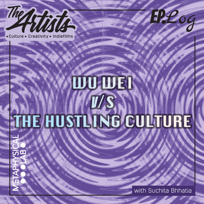 EP 47: WU WEI V/S THE HUSTLING CULTURE
