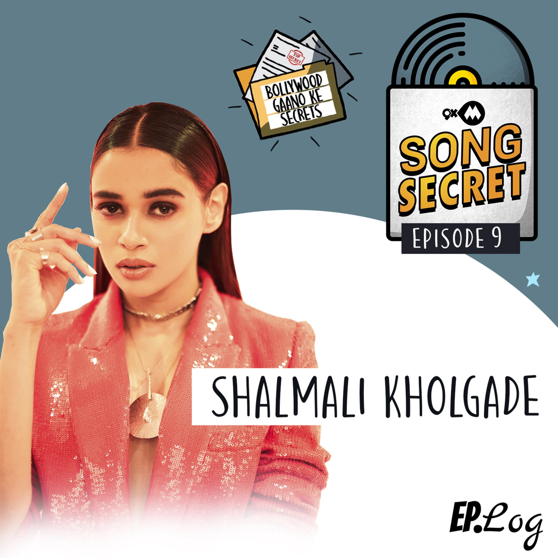 Ep 9: 9XM Song Secret ft. Shalmali Kholgade