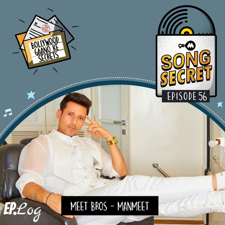 Ep 56: 9XM Song Secret ft. Meet Bros - Manmeet