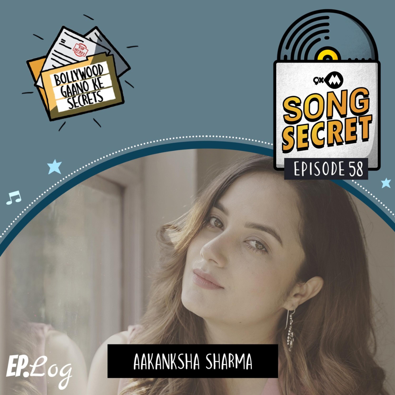 Ep 58: 9XM Song Secret ft. Aakansha Sharma