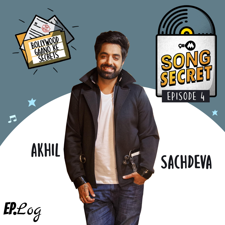 Ep 4: 9XM Song Secret ft. Akhil Sachdeva