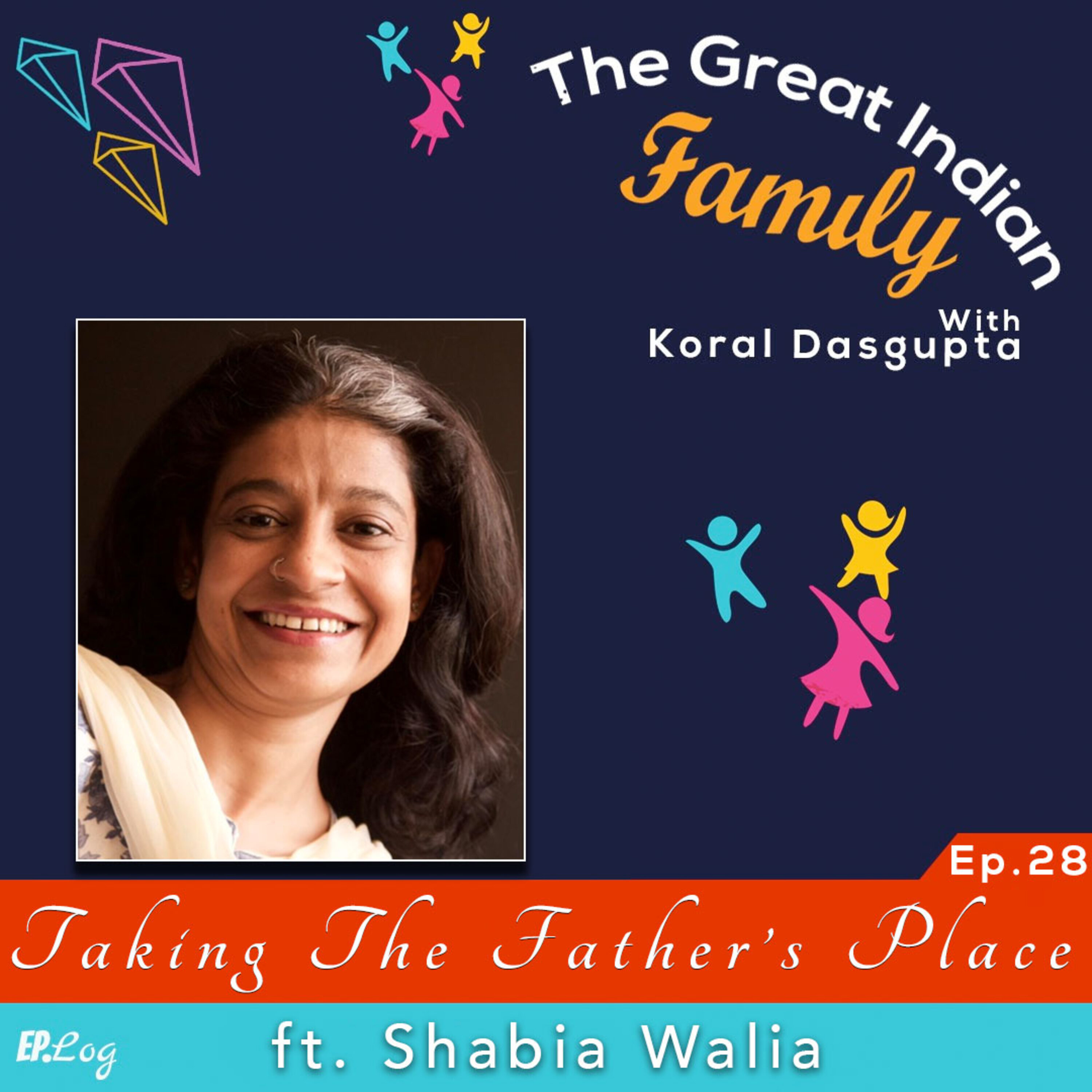 Ep.28 Taking The Father's Place ft. Shabia Walia, Founder- Wild Earth