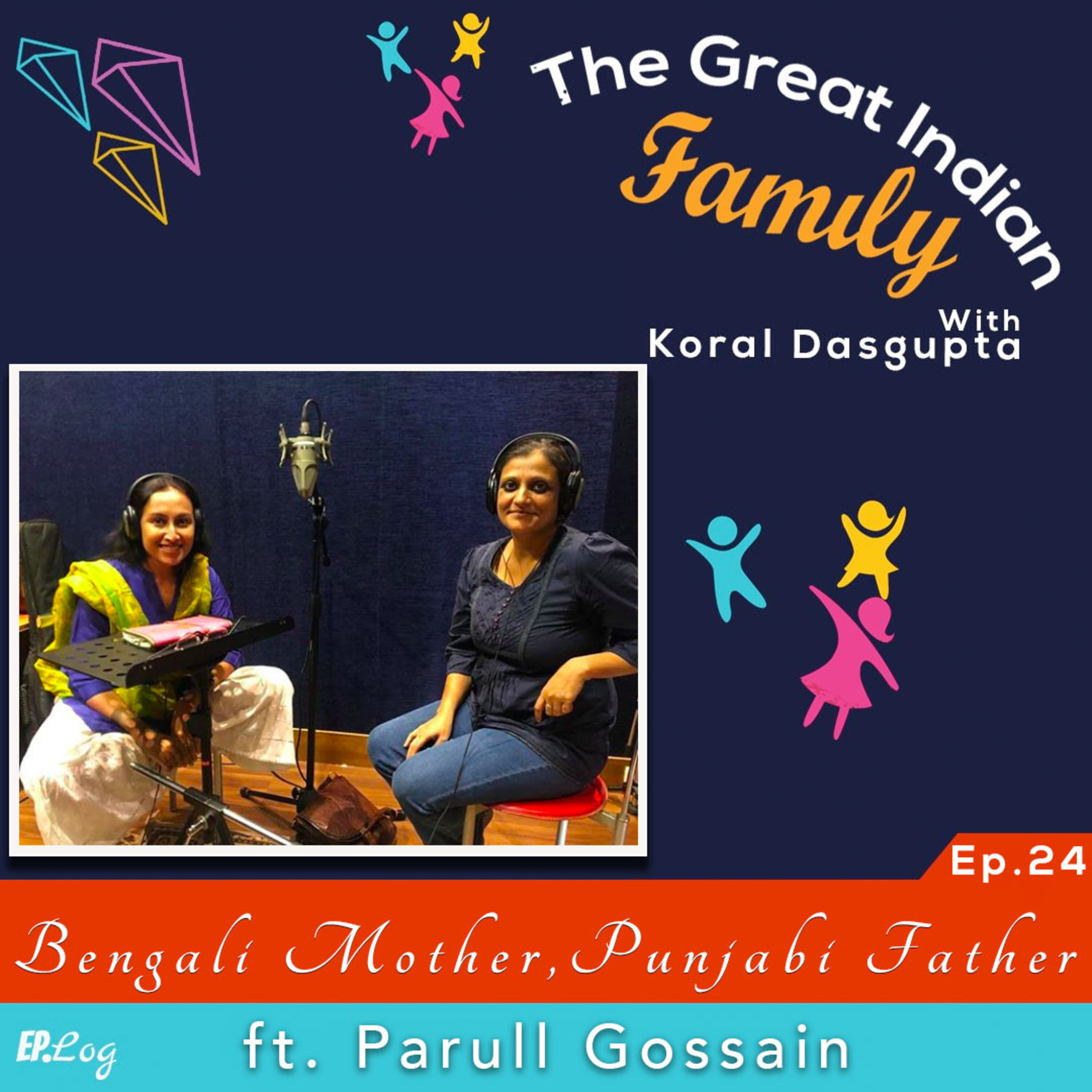 Ep.24 Bengali mother. Punjabi father. And the epic cultural khichdi ft. Parull Gossain, PR Professional